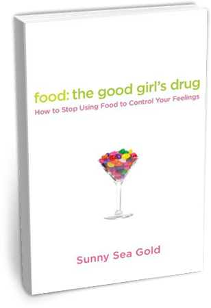 Food: The Good Girl's Drug - How to Stop Using Food to Control Your Feelings